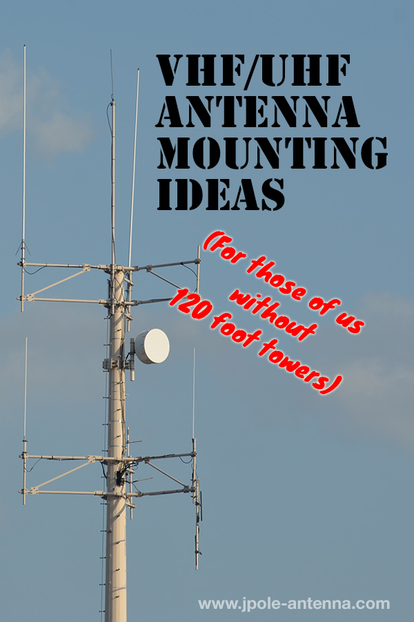 Mounting Ideas For Vhf Uhf Antennas Kb9vbr J Pole Antennas